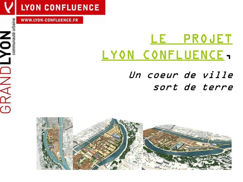 LE PROJET LYON CONFLUENCELE PROJET LYON CONFLUENCE, Un coeur de ville sort de terre