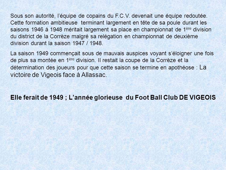 Sous son autorité, léquipe de copains du F.C.V. devenait une équipe redoutée.
