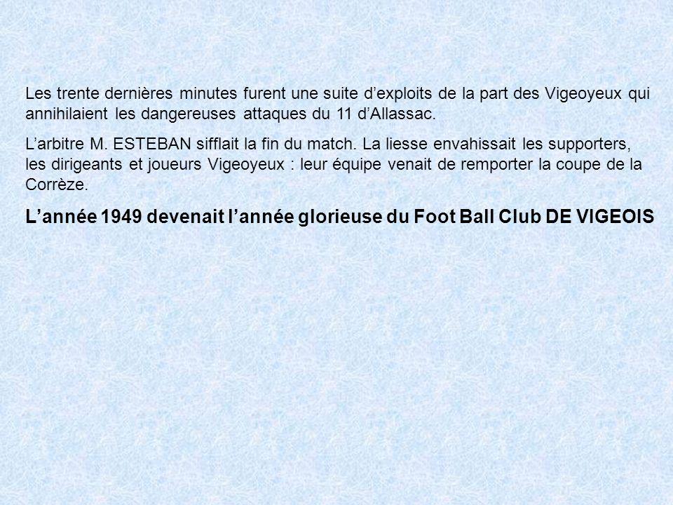 Les trente dernières minutes furent une suite dexploits de la part des Vigeoyeux qui annihilaient les dangereuses attaques du 11 dAllassac.
