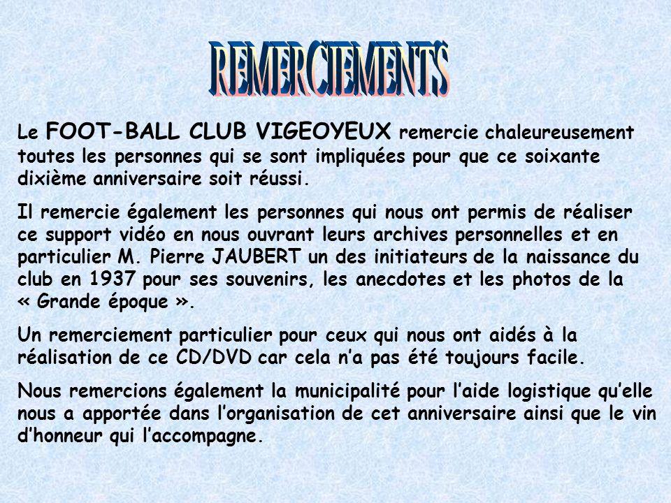 Le FOOT-BALL CLUB VIGEOYEUX remercie chaleureusement toutes les personnes qui se sont impliquées pour que ce soixante dixième anniversaire soit réussi.