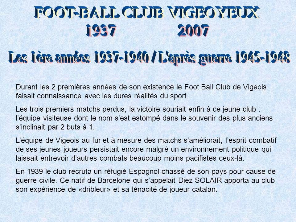 Durant les 2 premières années de son existence le Foot Ball Club de Vigeois faisait connaissance avec les dures réalités du sport.