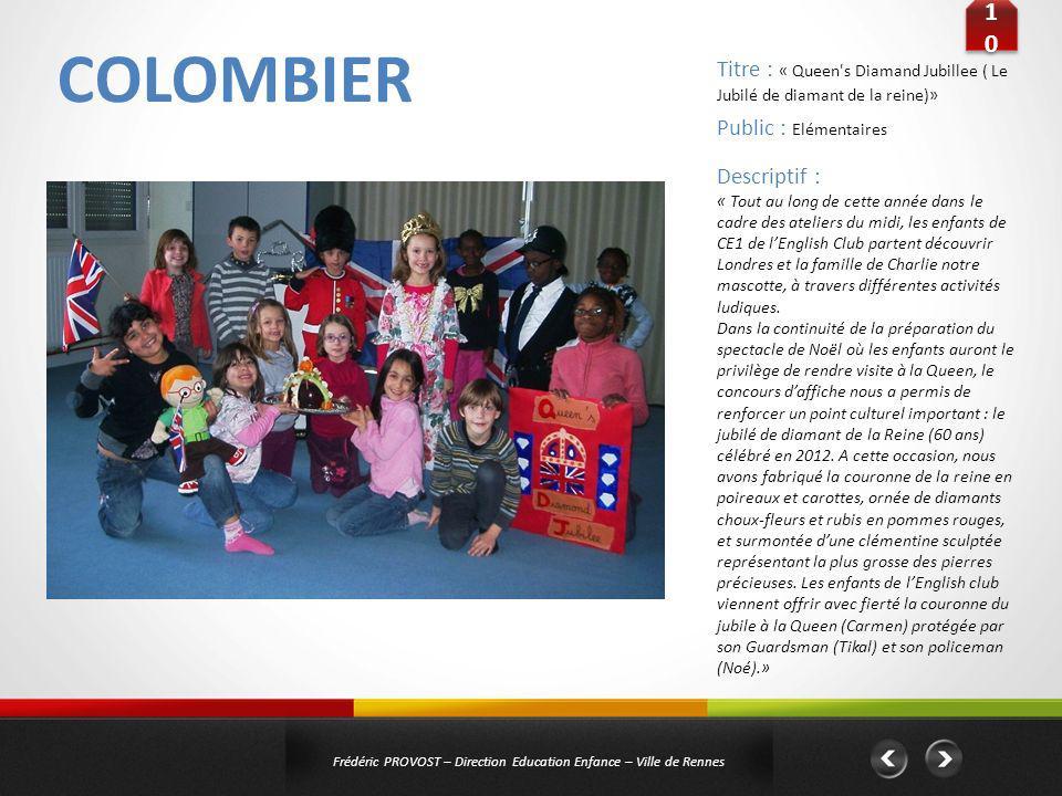 COLOMBIER 1010 1010 Frédéric PROVOST – Direction Education Enfance – Ville de Rennes Public : Elémentaires Titre : « Queen's Diamand Jubillee ( Le Jub