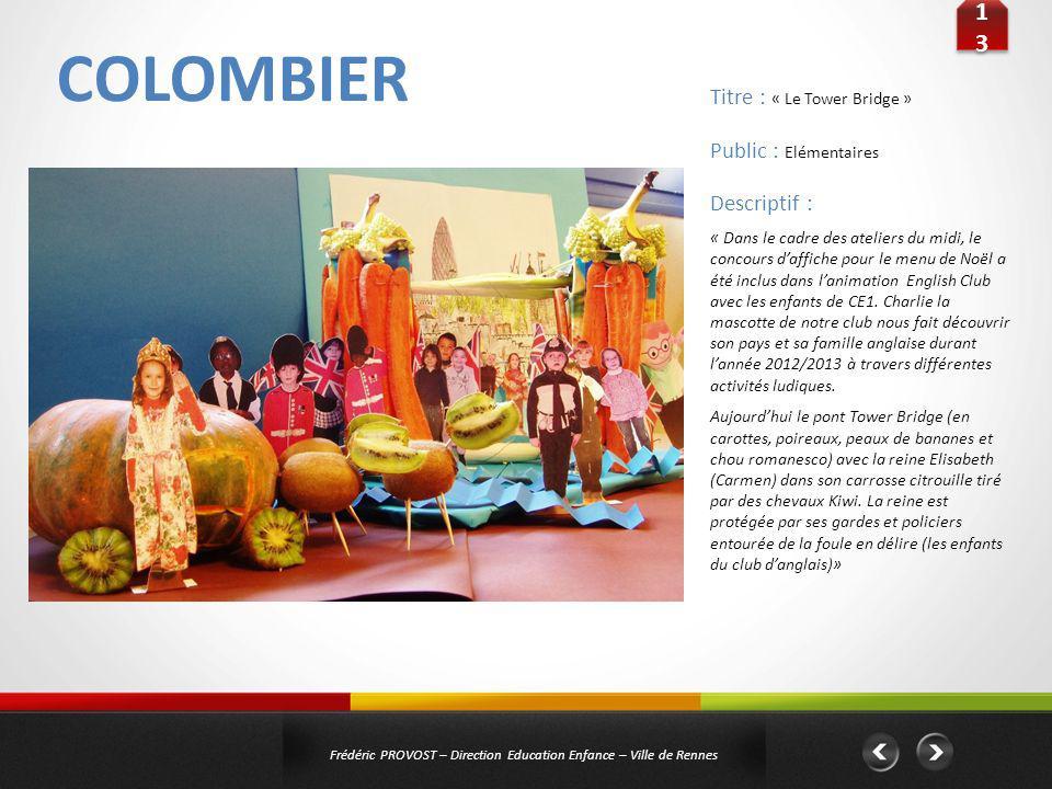 COLOMBIER 1313 1313 Frédéric PROVOST – Direction Education Enfance – Ville de Rennes Public : Elémentaires Titre : « Le Tower Bridge » Descriptif : «