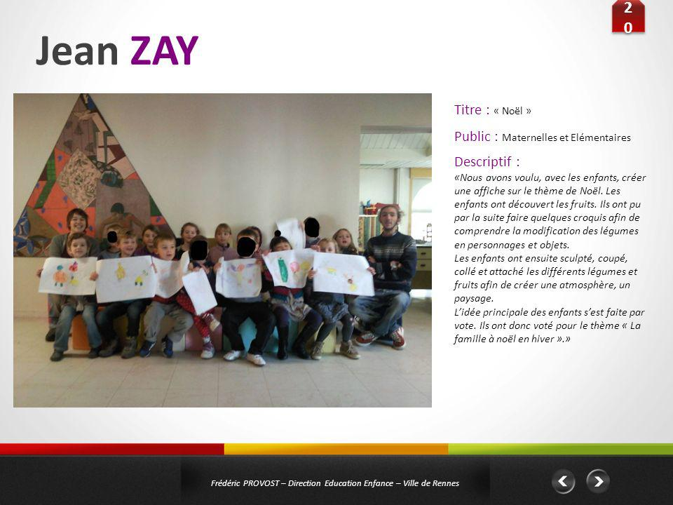 Jean ZAY 2020 2020 Frédéric PROVOST – Direction Education Enfance – Ville de Rennes Public : Maternelles et Elémentaires Titre : « Noël » Descriptif :