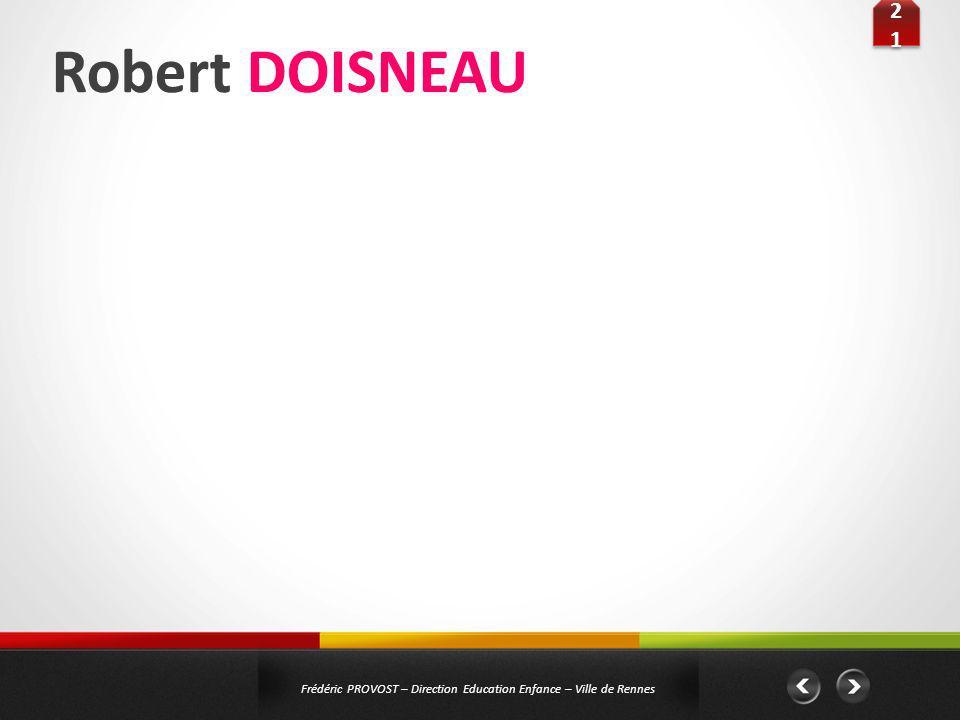 Robert DOISNEAU 2121 2121 Frédéric PROVOST – Direction Education Enfance – Ville de Rennes Public : Elémentaires Titre : « Rendez-vous au village » De