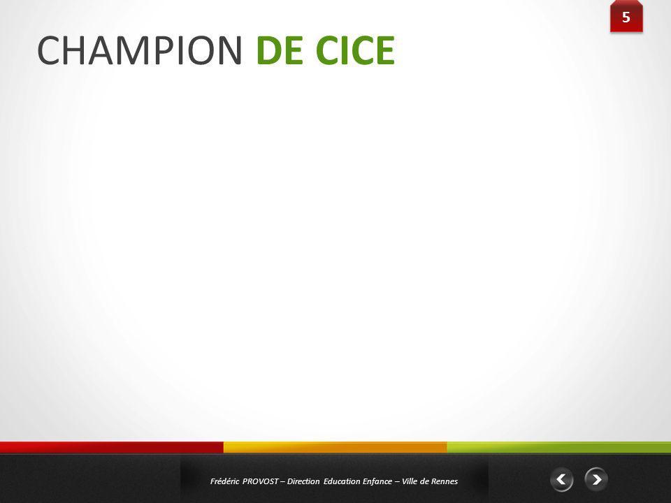CHAMPION DE CICE 5 5 Frédéric PROVOST – Direction Education Enfance – Ville de Rennes Public : Maternelles Titre : « La forêt enchantée de Romanesco »