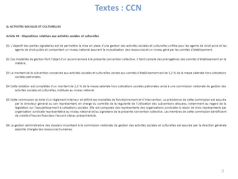 Textes : CCN Q. ACTIVITES SOCIALES ET CULTURELLES Article 44 - Dispositions relatives aux activités sociales et culturelles §1 L'objectif des parties