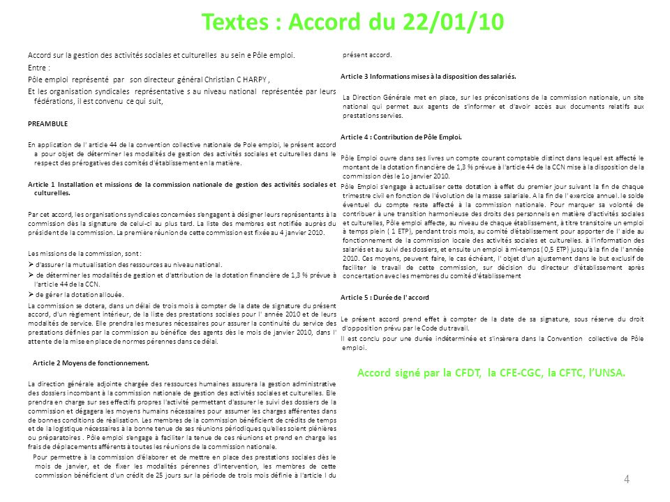 Textes : Accord du 22/01/10 Accord sur la gestion des activités sociales et culturelles au sein e Pôle emploi. Entre : Pôle emploi représenté par son