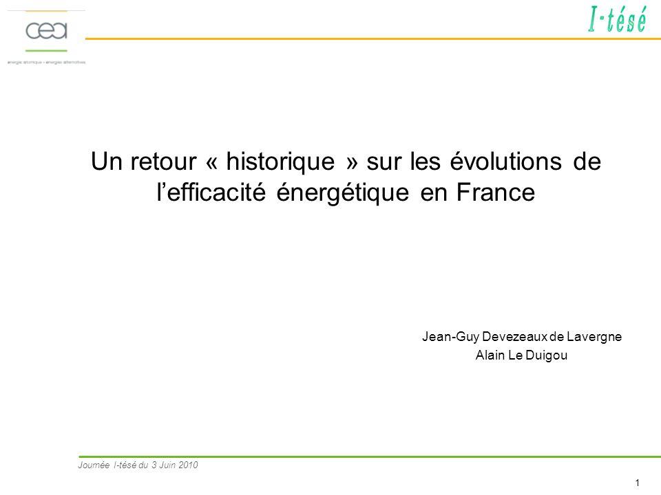 Journée I-tésé du 3 Juin 2010 1 Un retour « historique » sur les évolutions de lefficacité énergétique en France Jean-Guy Devezeaux de Lavergne Alain Le Duigou