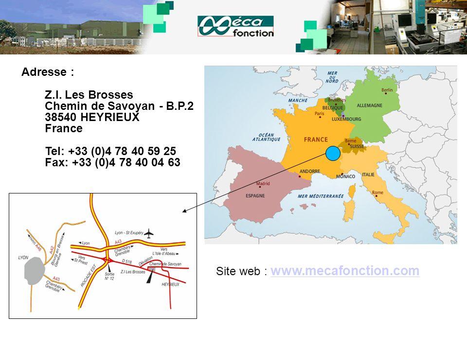 Adresse : Z.I. Les Brosses Chemin de Savoyan - B.P.2 38540 HEYRIEUX France Tel: +33 (0)4 78 40 59 25 Fax: +33 (0)4 78 40 04 63 Site web : www.mecafonc