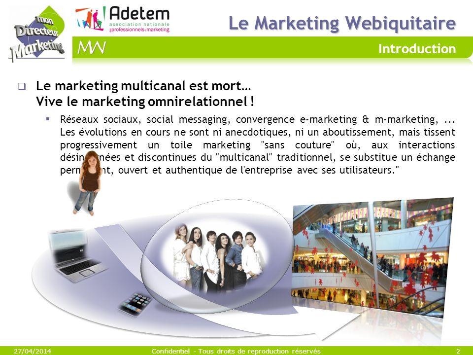 Le Marketing Webiquitaire Le Marketing Webiquitaire Introduction Le marketing multicanal est mort… Vive le marketing omnirelationnel ! Réseaux sociaux