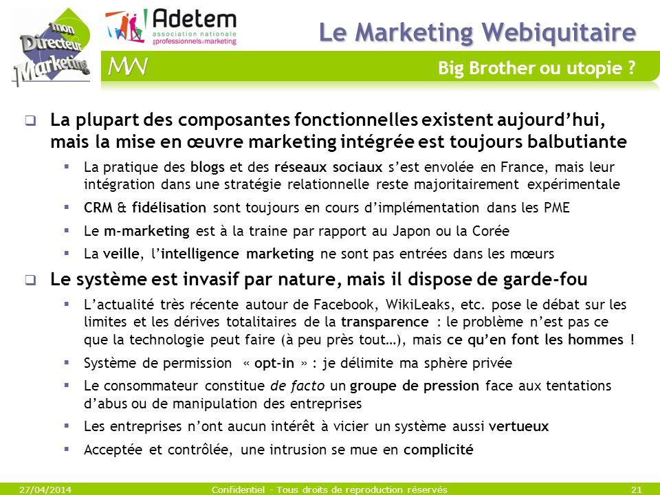 Le Marketing Webiquitaire Le Marketing Webiquitaire Big Brother ou utopie ? La plupart des composantes fonctionnelles existent aujourdhui, mais la mis