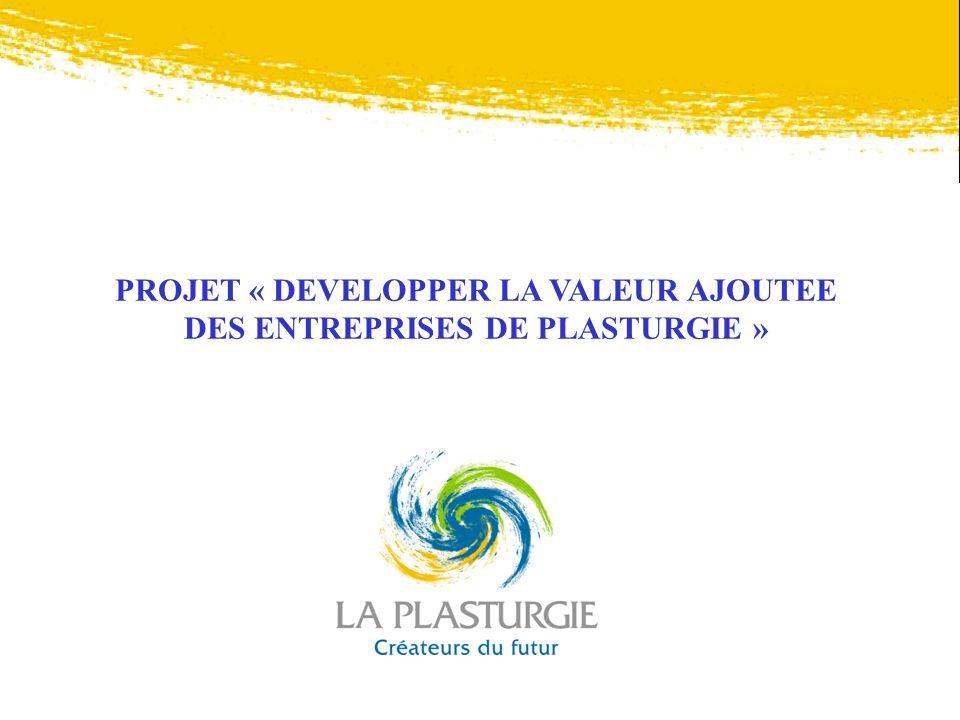 PROJET « DEVELOPPER LA VALEUR AJOUTEE DES ENTREPRISES DE PLASTURGIE »