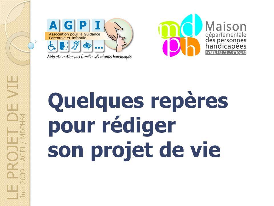 Juin 2009 – AGPI / MDPH64 Quelques repères pour rédiger son projet de vie