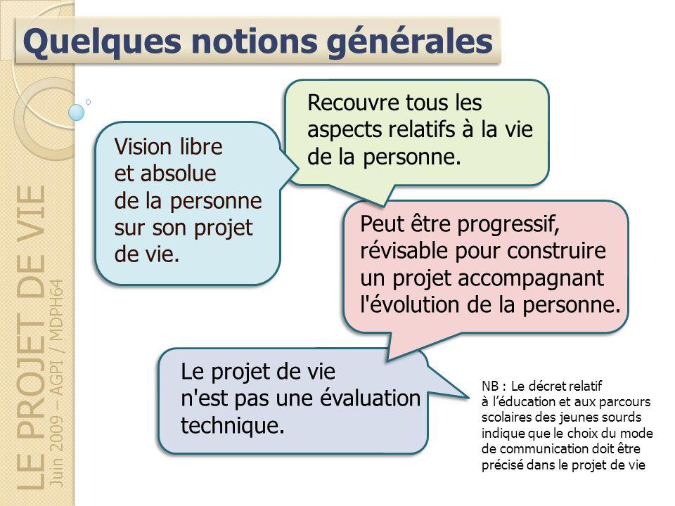 LE PROJET DE VIE Quelques notions générales Juin 2009 – AGPI / MDPH64 Le projet de vie n'est pas une évaluation technique. Peut être progressif, révis