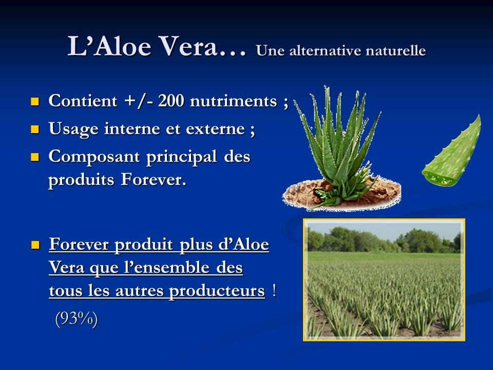 LAloe Vera… Une alternative naturelle Contient +/- 200 nutriments ; Contient +/- 200 nutriments ; Usage interne et externe ; Usage interne et externe ; Composant principal des produits Forever.