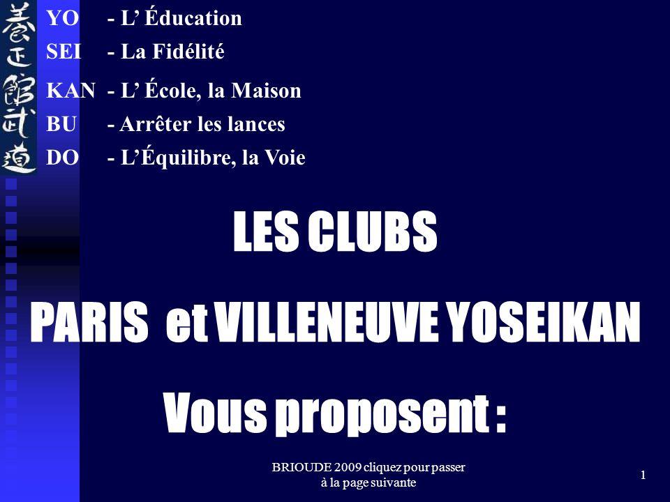 BRIOUDE 2009 cliquez pour passer à la page suivante 1 YO SEI KAN BU DO LES CLUBS PARIS et VILLENEUVE YOSEIKAN Vous proposent : - L Éducation - La Fidélité - L École, la Maison - Arrêter les lances - LÉquilibre, la Voie