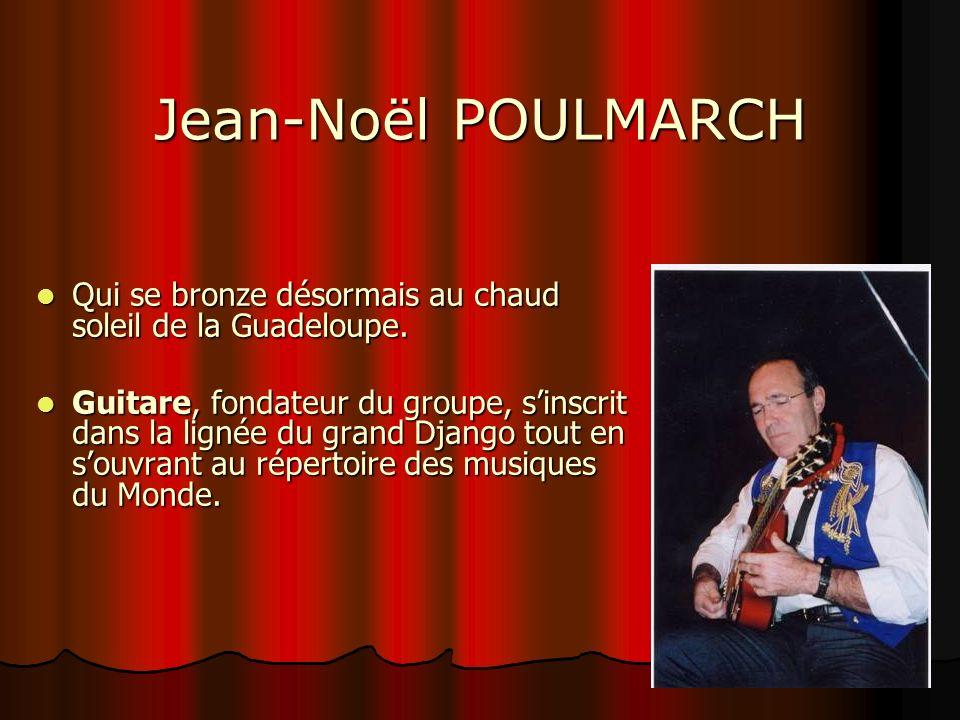 Jean-Noël POULMARCH Qui se bronze désormais au chaud soleil de la Guadeloupe. Qui se bronze désormais au chaud soleil de la Guadeloupe. Guitare, fonda
