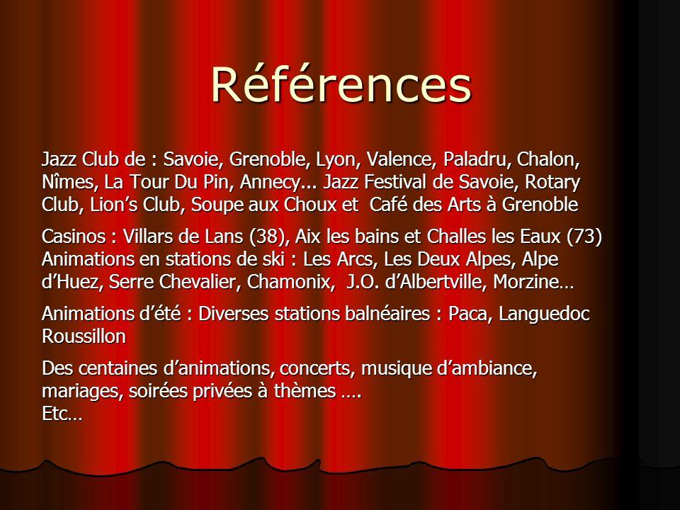 Références Jazz Club de : Savoie, Grenoble, Lyon, Valence, Paladru, Chalon, Nîmes, La Tour Du Pin, Annecy... Jazz Festival de Savoie, Rotary Club, Lio