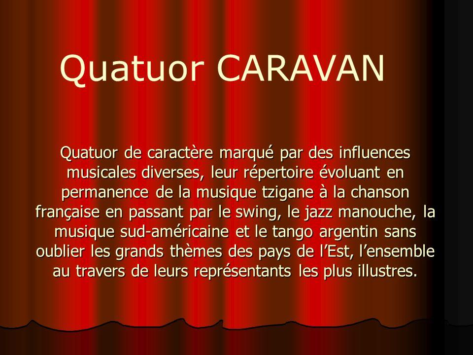 Quatuor de caractère marqué par des influences musicales diverses, leur répertoire évoluant en permanence de la musique tzigane à la chanson française