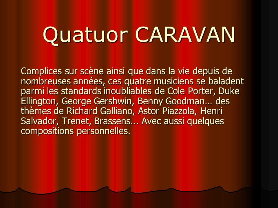 Quatuor CARAVAN Complices sur scène ainsi que dans la vie depuis de nombreuses années, ces quatre musiciens se baladent parmi les standards inoubliabl