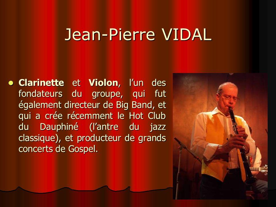 Jean-Pierre VIDAL Clarinette et Violon, lun des fondateurs du groupe, qui fut également directeur de Big Band, et qui a crée récemment le Hot Club du