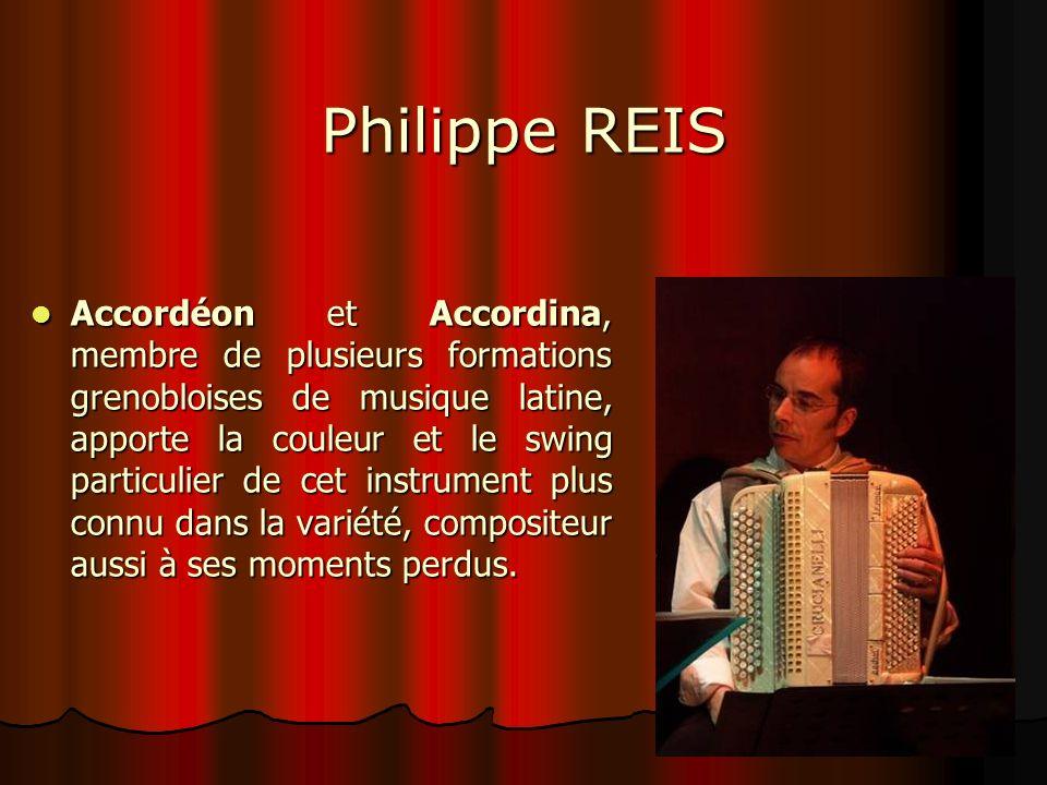 Philippe REIS Accordéon et Accordina, membre de plusieurs formations grenobloises de musique latine, apporte la couleur et le swing particulier de cet