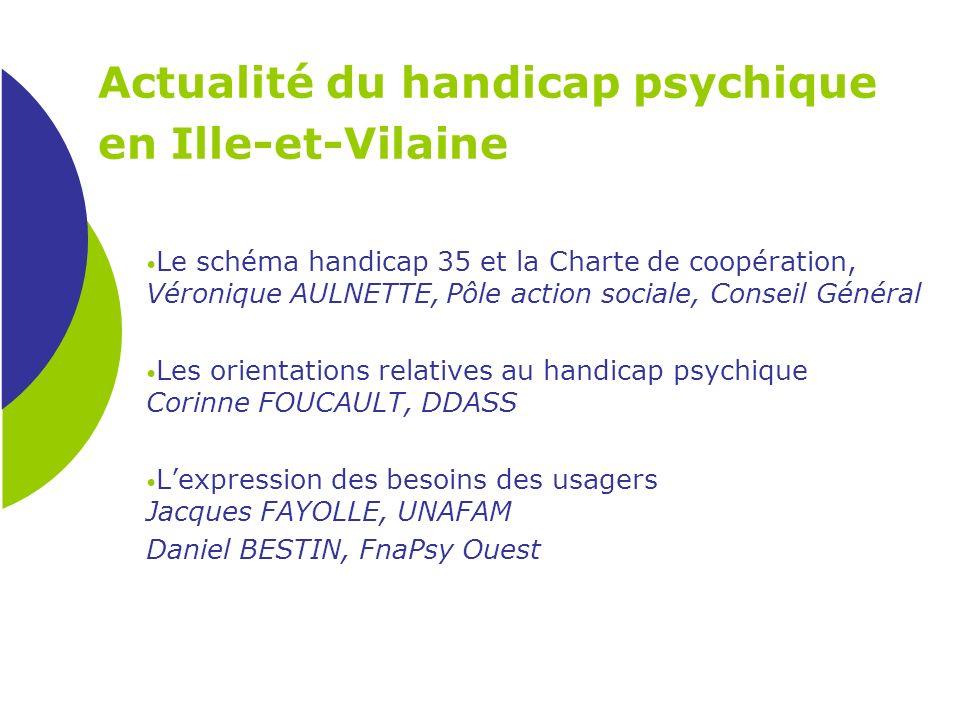 Actualité du handicap psychique en Ille-et-Vilaine Le schéma handicap 35 et la Charte de coopération, Véronique AULNETTE, Pôle action sociale, Conseil