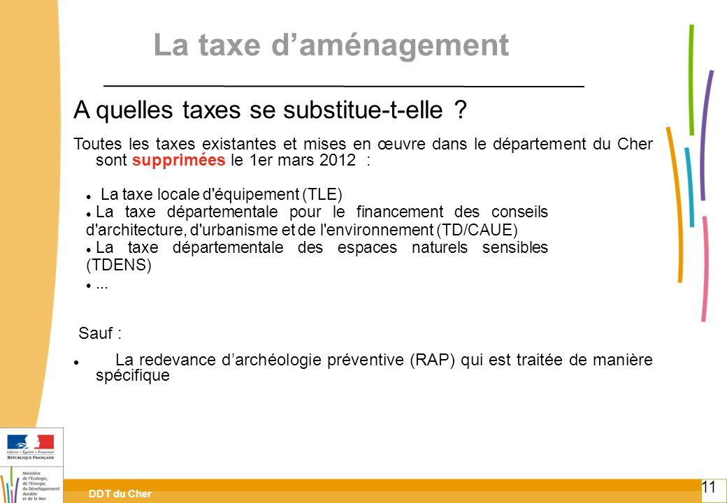 DDT du Cher 11 A quelles taxes se substitue-t-elle ? Toutes les taxes existantes et mises en œuvre dans le département du Cher sont supprimées le 1er