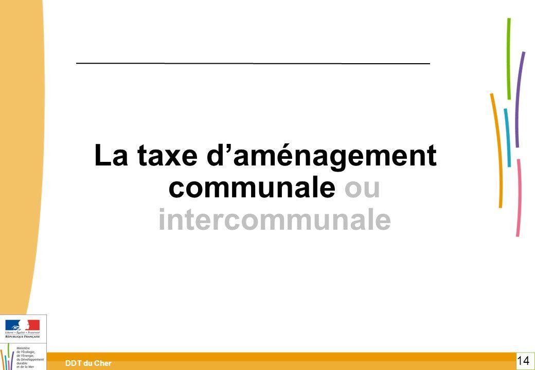 DDT du Cher 14 La taxe daménagement communale ou intercommunale 14