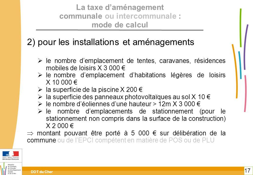DDT du Cher 17 La taxe daménagement communale ou intercommunale : mode de calcul 2) pour les installations et aménagements le nombre demplacement de t