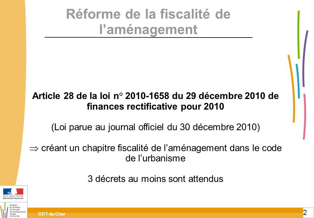 DDT du Cher 2 Réforme de la fiscalité de laménagement Article 28 de la loi n° 2010-1658 du 29 décembre 2010 de finances rectificative pour 2010 (Loi p