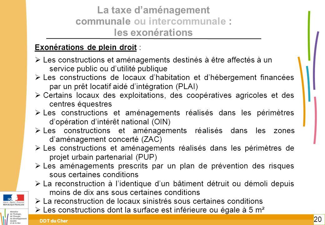 DDT du Cher 20 Exonérations de plein droit : Les constructions et aménagements destinés à être affectés à un service public ou dutilité publique Les c