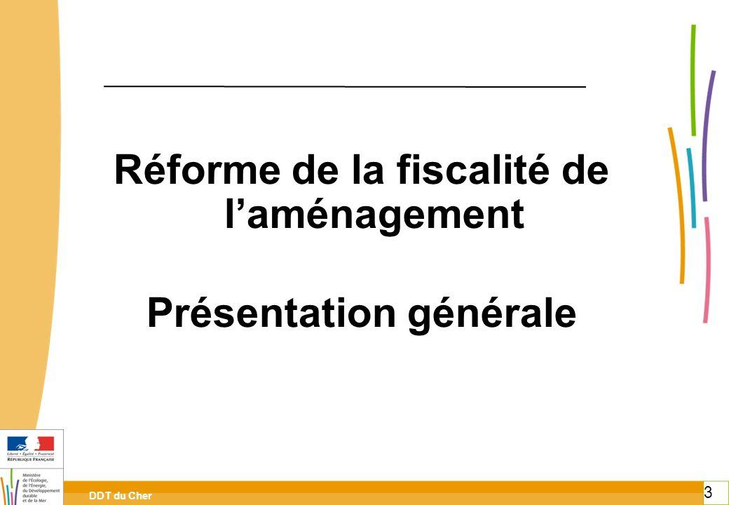 DDT du Cher 3 Réforme de la fiscalité de laménagement Présentation générale 3