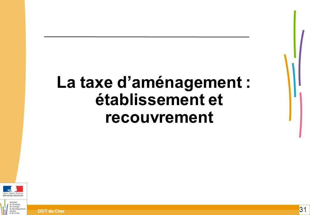 DDT du Cher 31 La taxe daménagement : établissement et recouvrement 31