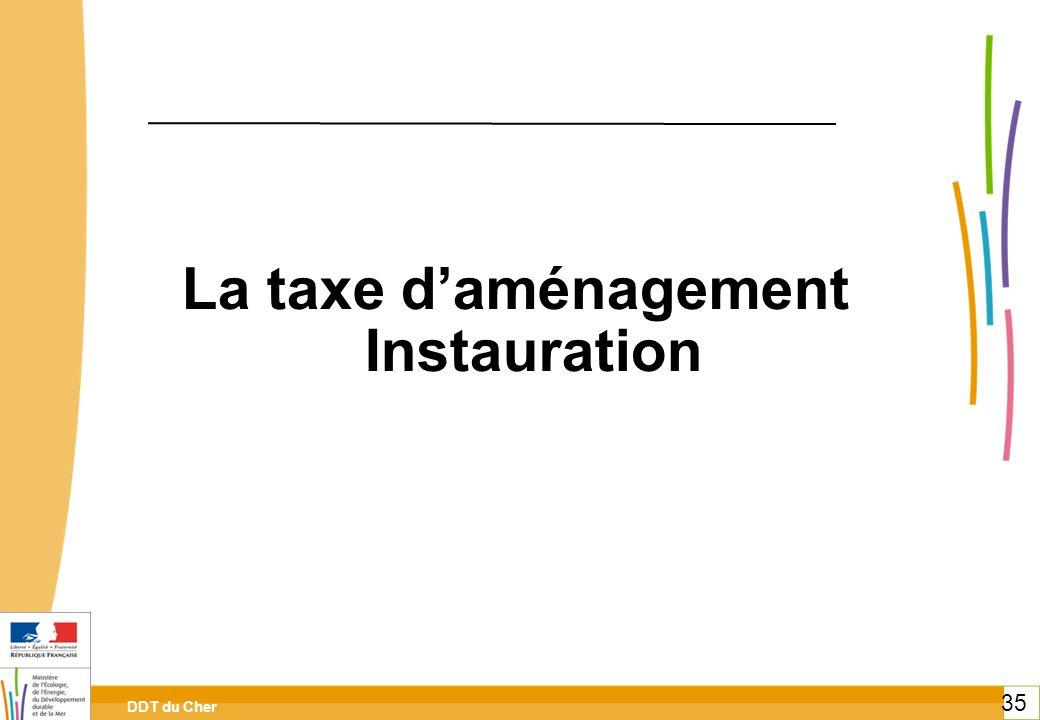 DDT du Cher 35 La taxe daménagement Instauration 35