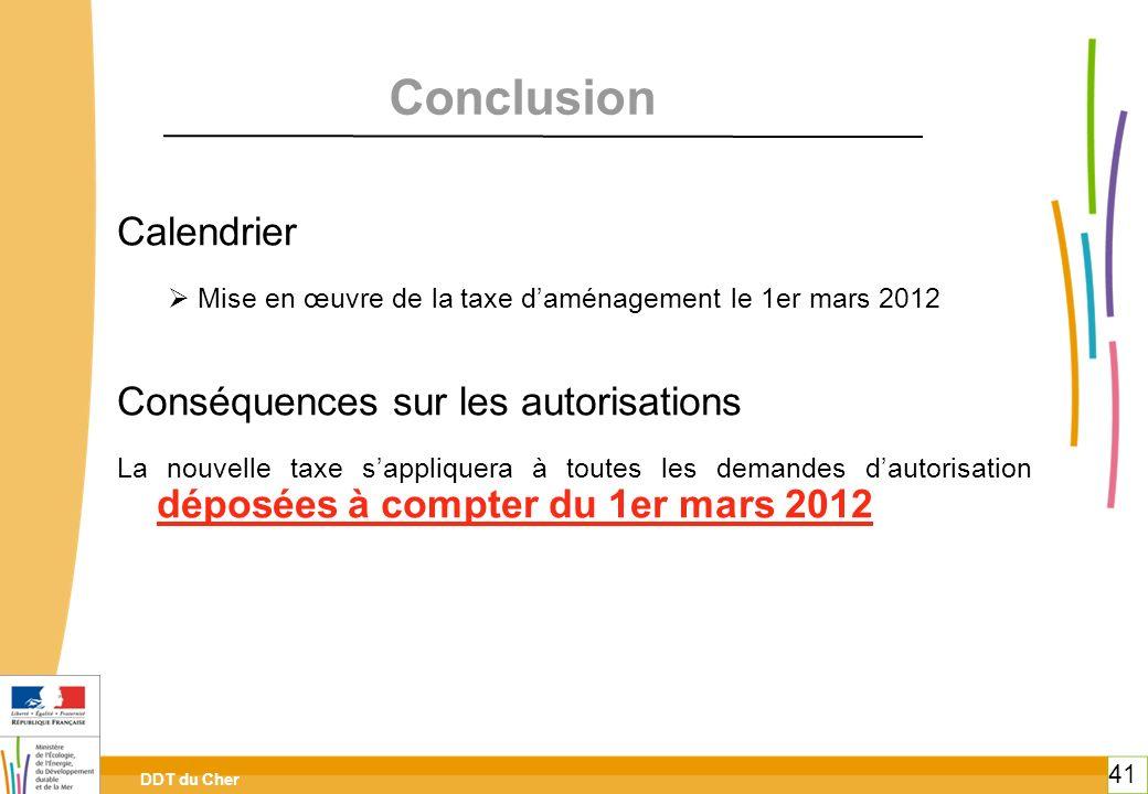 DDT du Cher 41 Conclusion Calendrier Mise en œuvre de la taxe daménagement le 1er mars 2012 Conséquences sur les autorisations La nouvelle taxe sappli