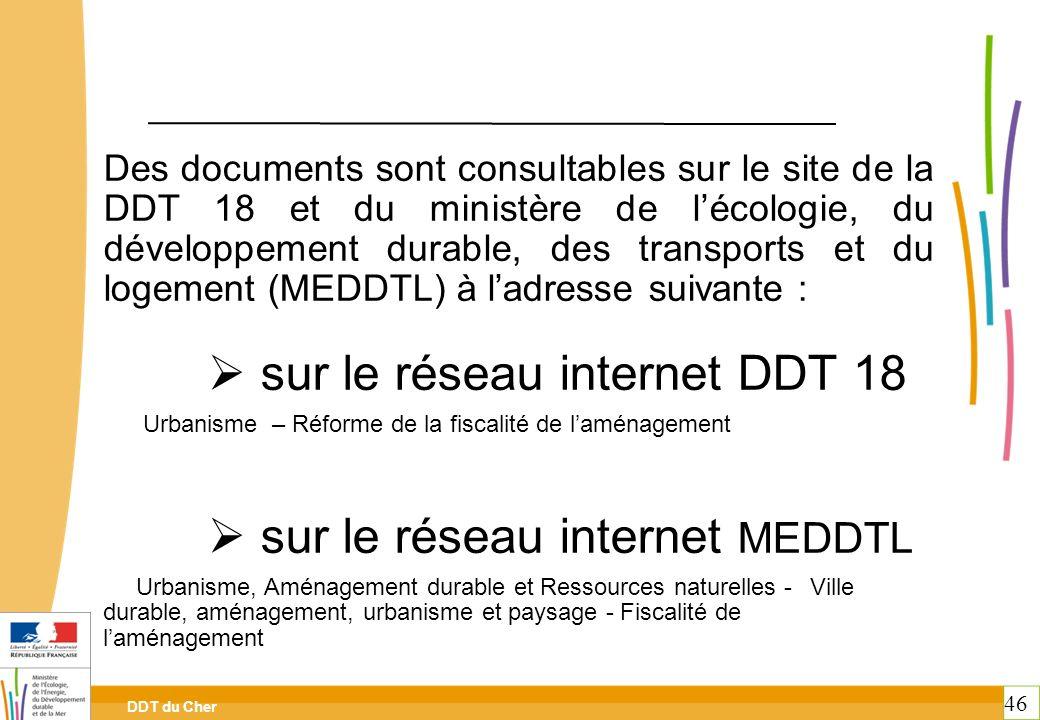 DDT du Cher 46 Des documents sont consultables sur le site de la DDT 18 et du ministère de lécologie, du développement durable, des transports et du l
