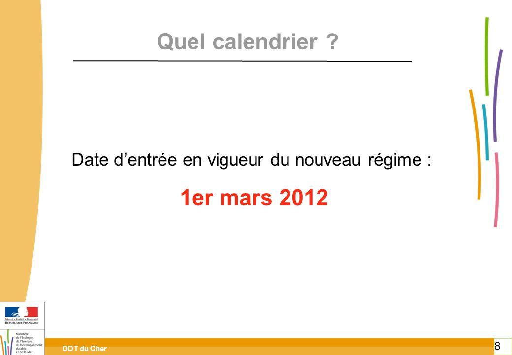 DDT du Cher 8 8 Quel calendrier ? Date dentrée en vigueur du nouveau régime : 1er mars 2012