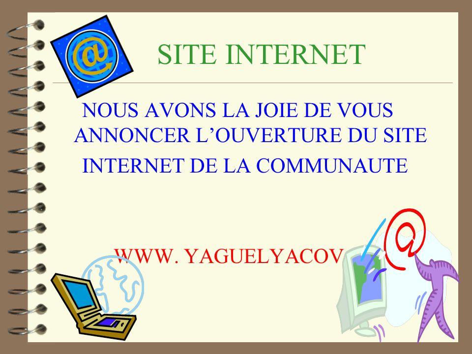 SITE INTERNET NOUS AVONS LA JOIE DE VOUS ANNONCER LOUVERTURE DU SITE INTERNET DE LA COMMUNAUTE WWW. YAGUELYACOV.ORG