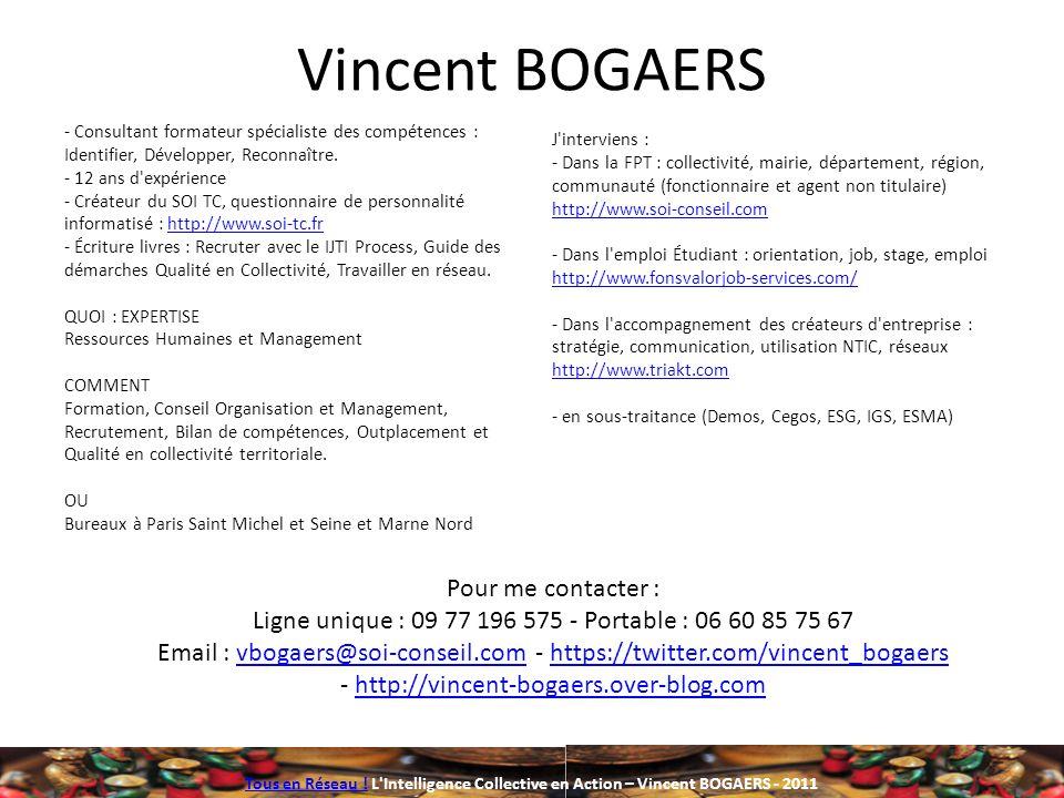 Tous en Réseau !Tous en Réseau ! L'Intelligence Collective en Action – Vincent BOGAERS - 2011 Vincent BOGAERS - Consultant formateur spécialiste des c