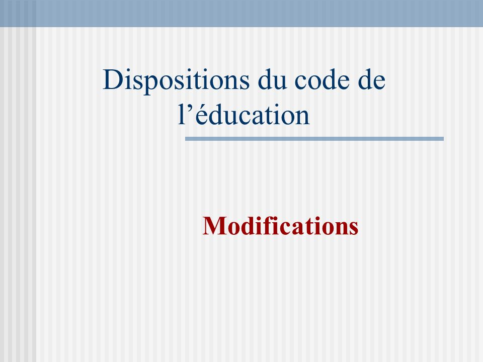 Dispositions du code de léducation Modifications