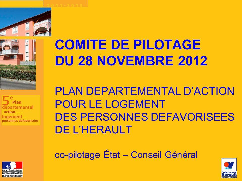 COMITE DE PILOTAGE DU 28 NOVEMBRE 2012 PLAN DEPARTEMENTAL DACTION POUR LE LOGEMENT DES PERSONNES DEFAVORISEES DE LHERAULT co-pilotage État – Conseil Général