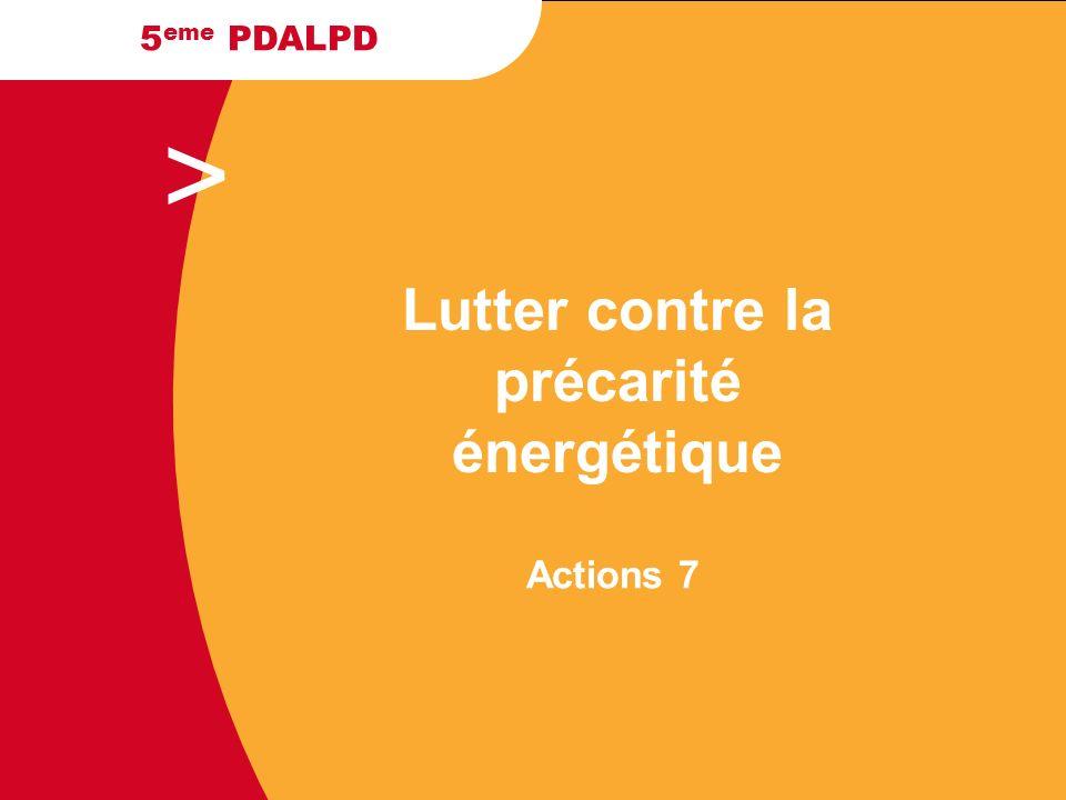 > 5 eme PDALPD Actions 7 Lutter contre la précarité énergétique