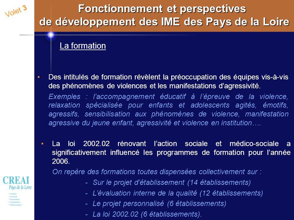 57 Volet 3 Fonctionnement et perspectives de développement des IME des Pays de la Loire La formation Des intitulés de formation révèlent la préoccupat