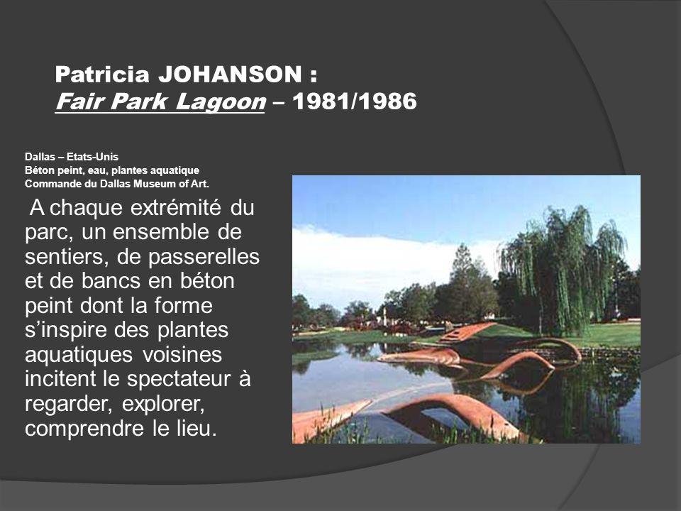 Patricia JOHANSON : Fair Park Lagoon – 1981/1986 Dallas – Etats-Unis Béton peint, eau, plantes aquatique Commande du Dallas Museum of Art.