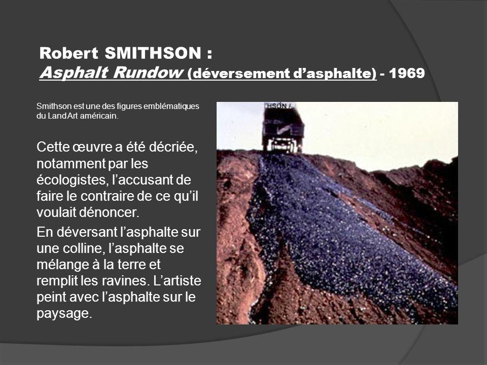 Robert SMITHSON : Asphalt Rundow (déversement dasphalte) - 1969 Smithson est une des figures emblématiques du Land Art américain.