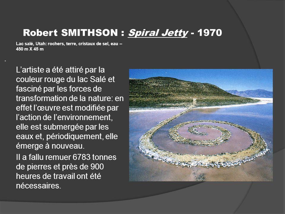 Robert SMITHSON : Spiral Jetty - 1970 Lac salé, Utah: rochers, terre, cristaux de sel, eau – 450 m X 45 m.