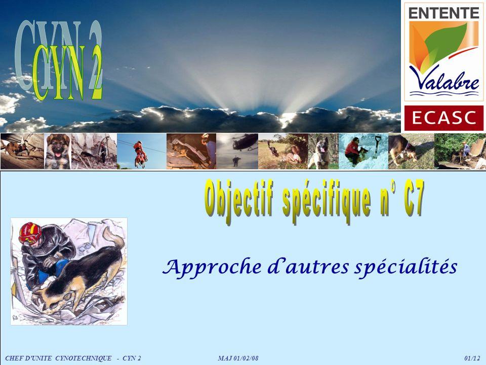 Approche dautres spécialités CHEF DUNITE CYNOTECHNIQUE - CYN 2 MAJ 01/02/08 01/12