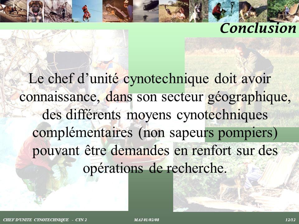 Conclusion Le chef dunité cynotechnique doit avoir connaissance, dans son secteur géographique, des différents moyens cynotechniques complémentaires (non sapeurs pompiers) pouvant être demandes en renfort sur des opérations de recherche.